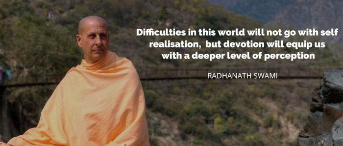 Difficulties in this world will not go with self  realisation,  but devotion will equip us  with a deeper level of perception